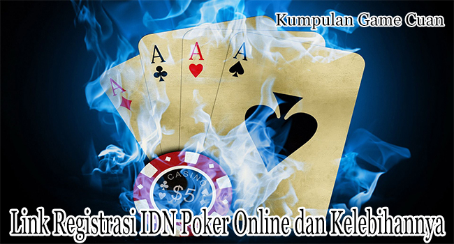 Link Registrasi IDN Poker Online dan Segela Kelebihannya