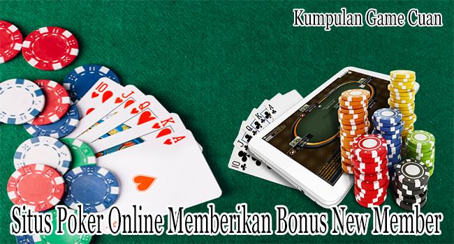 Situs Poker Online Memberikan Bonus New Member Besar