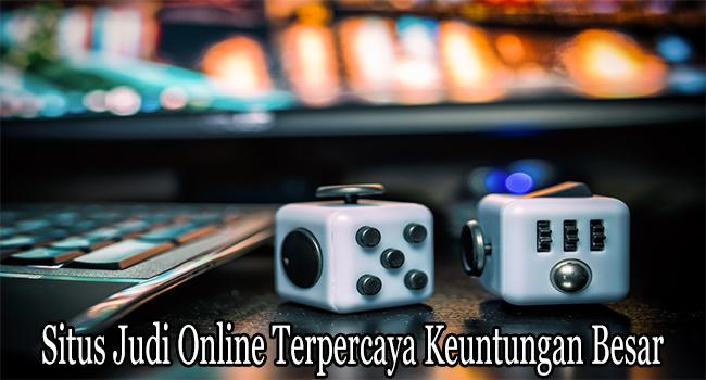 Situs Judi Online Terpercaya Keuntungan Besar Indonesia