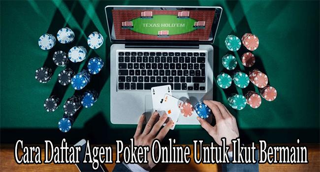 Cara Daftar Agen Poker Online Untuk Ikut Bermain